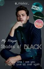 My player - Shades of Black #WSA17 #bgbc2017 #MBCA #bookcontest2k17 by _markar_