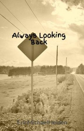 Always Looking Back by EricMichaelHeiden