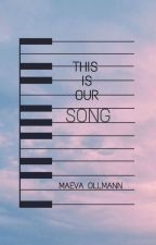 This Is Our Song by MaevaOllmann