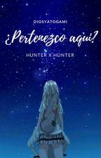 ¿Pertenezco aquí? [Hunter x Hunter] by DiosYatogami