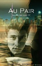 Au Pair [Shawn Mendes FF] by Kiana_storys