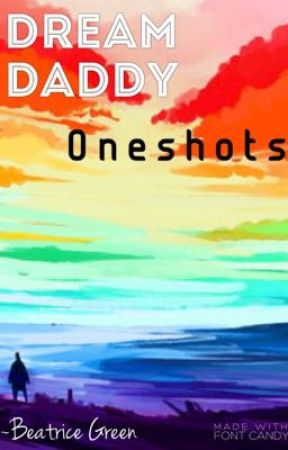 Dream Daddy Oneshots {REQUESTS OPEN} by marilynquartz