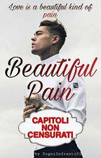 Beautiful Pain (Capitoli NON Censurati) by SogniInfranti02