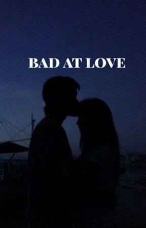 Bad At Love g.d by Ikissedkian