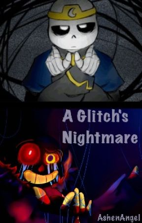 A Glitch's Nightmare by AshenAngel