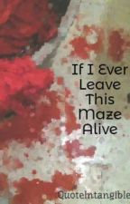 If I Ever Leave This Maze Alive by QuoteIntangible