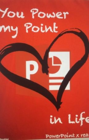 You Power my Point in Life (PowerPoint x reader) by breadbookboi