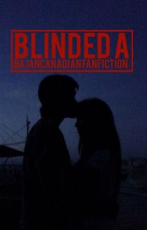 Blinded, A BajanCanadian FanFiction by Aphlceland
