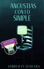 Angustias con lo simple by jorbeilyssequera
