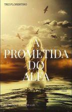A PROMETIDA DO ALFA by imthelasthope