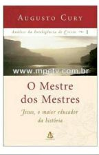 O Mestre dos Mestres (Análise da Inteligência de Cristo Vol. 1) - Augusto Cury. by Andreia_Araujo