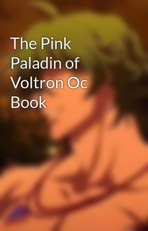 The Pink Paladin of Voltron Oc Book by Liz_Rosemoon