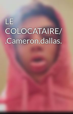 LE COLOCATAIRE/ .Cameron.dallas. by DanaDolan