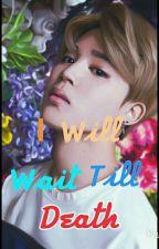 I Will Wait Till Death by Moshikook