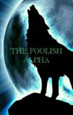 THE FOOLISH ALPHA by diniiayu_