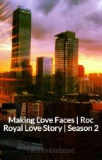 Making Love Faces | Roc Royal Love Story |  Season 2 by rauhlinbiebsxo