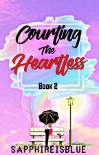 Courting the Heartless Girl (Book 2) by SapphireIsBlue