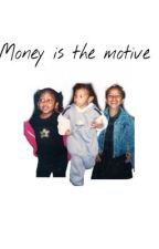 money is the motive. by basednique