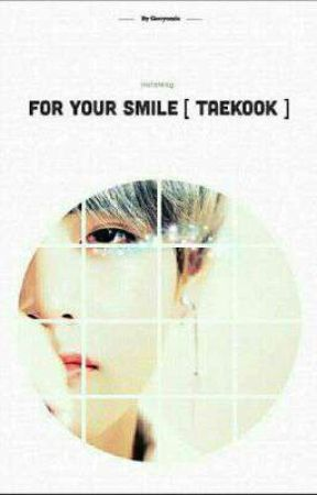 For Your Smile °~Taekook~° by Geeyomie