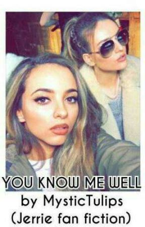You Know Me Well (Jerrie fan fiction) by JerrieLuvs