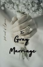 THE GREY MARRIAGE by lybrania