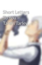 Short Letters To You ~ Tardy/Tarley by bluefirelady