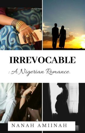 Irrevocable: A Hausa & Nigerian Romance by Nanahh_A