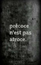 Précoce n'est pas atroce  by MrWexo