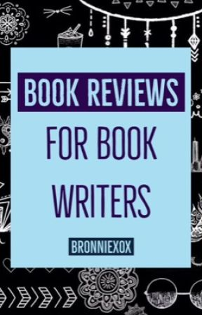 Book Reviews For Book Writers [ closed for catch-up ] by bronniegirl01