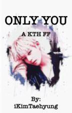 Loving Him (KTH FF) by iKimTaehyung