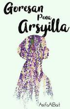Goresan Pena Arsyila (Pending) by AsifaAlBait