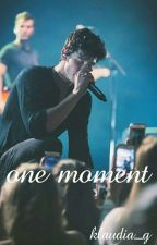 one moment || Shawn Mendes ff by klaudia_g