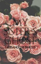 My Sisters Ghost (Short Story Complete) by talesandchronicles