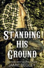 Standing His Ground ( Porter Brothes trilogy 2- Jamie Begley 20) by Alineprincess