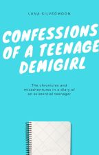 Confessions Of A Teenage Demigirl by lunaXsilvermoon