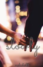 Slowly by mchrdwht