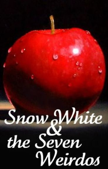 Snow White and the Seven Weirdos (a modern retelling) by bellex8