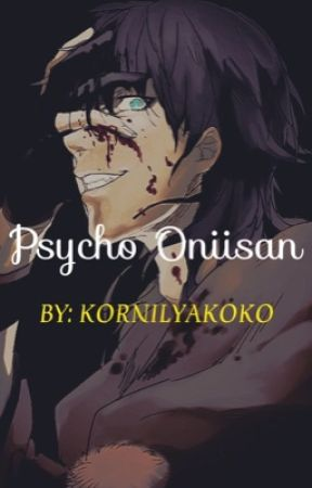 Psycho Oniisan || Yandere Brother X Reader/Oc || REWRITTEN EDITION. by KornilyaKoko