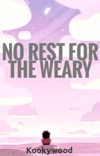 No Rest for The Weary| Crystal Gems X Reader by bob2jack