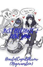 Just Because I Love You (Hollstein High School AU) by Negovanstein