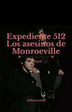 Expediente 512: Los Asesinos de Monroeville; frerard by killyourselff