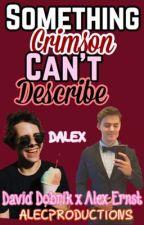 Something Crimson Can't Describe (DALEX) (David Dobrik x Alex Ernst) boy x boy by AlecProductions
