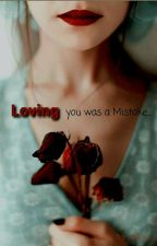 Loving You Was A MISTAKE... by MahiTaneja1235