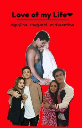 Love Of My Life .(Aguslina, Michaentina, Ruggarol) by AguslinaMichaentinaR
