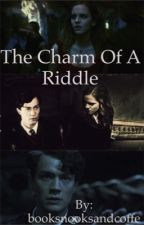 The Charm of a Riddle (tomione) by booksnooksandcoffee