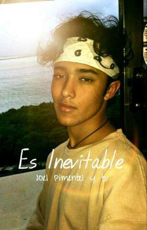 Es inevitable (Joel pimentel y tu) by Prichu_Bravo