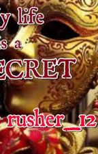 My Life is a SECRET by rusher12