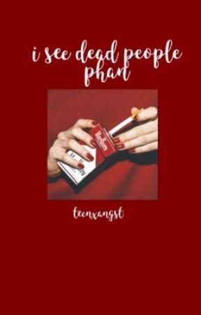i see dead people ↬ phan by teenxangst