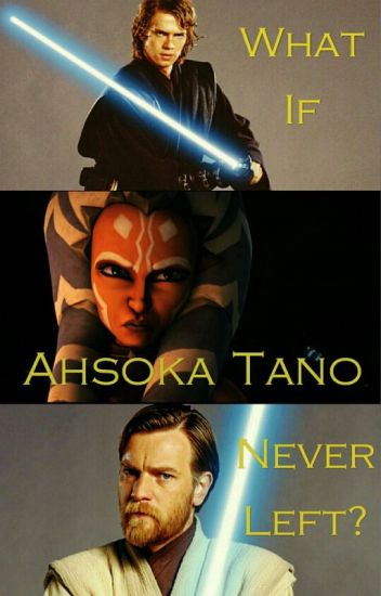 What If Ahsoka Tano Never Left? (Star Wars AU Fanfiction
