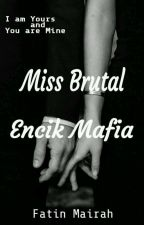 Miss Brutal , Encik Mafia🔫 by FatinMairah